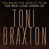 Toni Braxton - You Mean the World to Me: The Best Love Songs of Toni Braxton - 2020